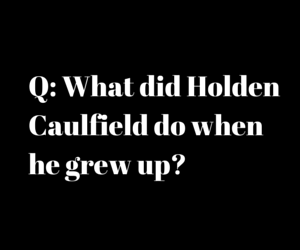 Q_ What did Holden Caulfield do when he